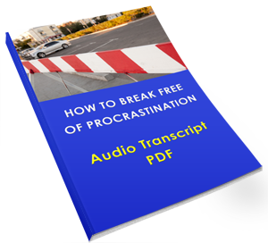 How to Break Free of Procrastination Audio Transcript