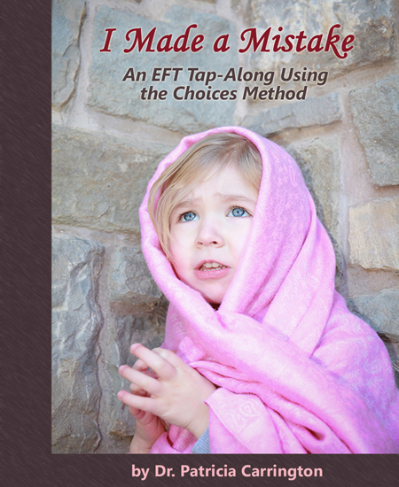 I Made a Mistake e-Book - An EFT Tap-Along Using the Choices Method, by Dr. Patricia Carrington