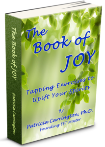 The Book of Joy by EFT Founding Master and author, Patricia Carrington, Ph.D.