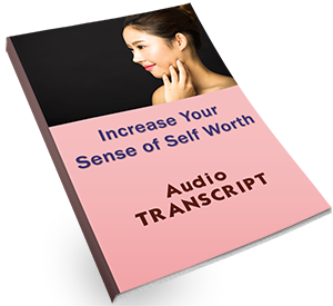 Increase Your Self Worth Transcript by Dr. Patricia Carrington