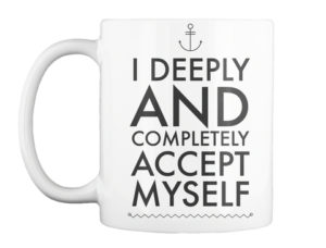 EFT Reminder Coffee Mug - I deeply and completely accept myself