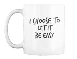 EFT Reminder Mug - I choose to let it be easy