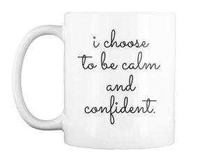EFT Reminder Coffee Cup - I choose to be calm and confident