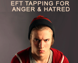 eft tapping for anger and hatred, angry teenager