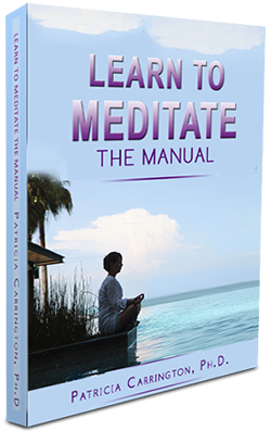 The Learn to Meditate Manual by Dr. Patricia Carrington Ph.D.